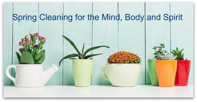 3 Spring Cleaning Tips for the Mind, Body and Spirit!