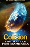 Collision: The Battle for Darracia - Book 2 (The Darracia Saga) (Volume 2) By Michael Phillip Cash