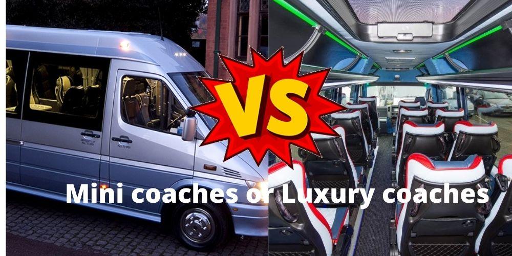 Mini coaches or luxury coaches