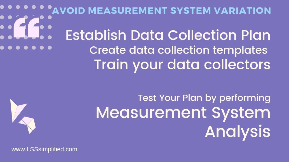 Steps to ensure measurement system variation does not crop into your data