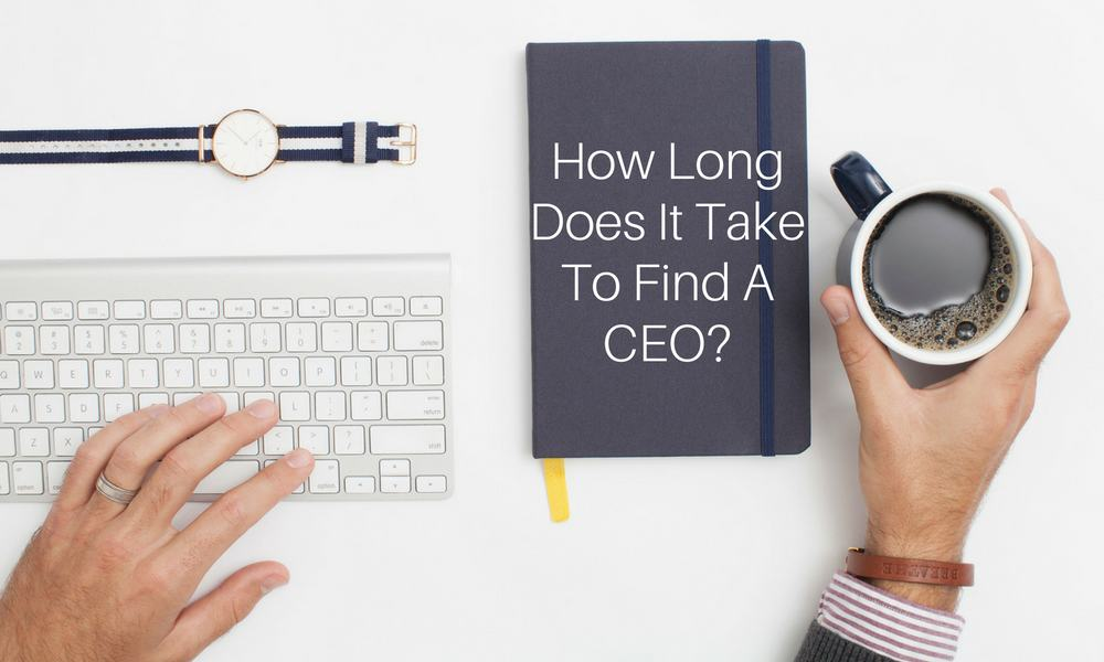 How Long Does It Take To Find A CEO