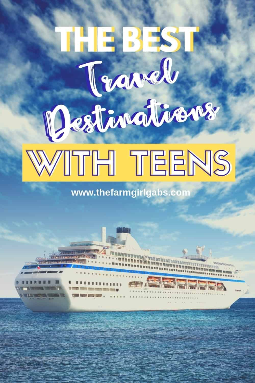 Best Travel Destinations With Teens The Farm Girl Gabs