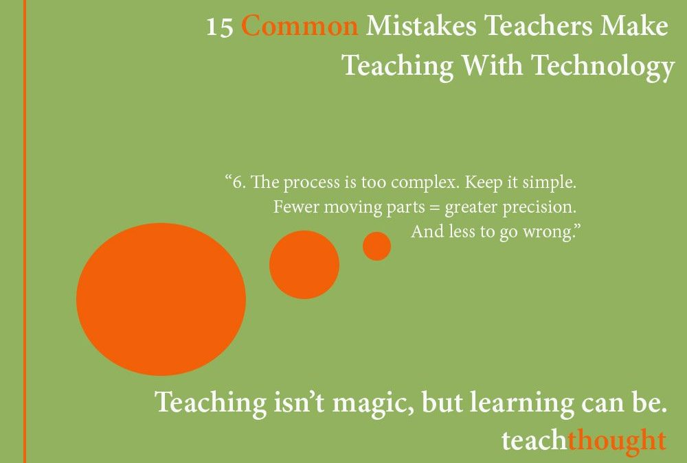 15 Common Mistakes Teachers Make Teaching With Technology