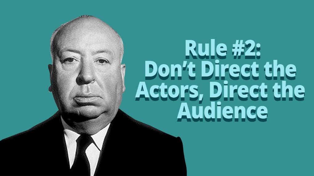 One of Hitch's rules of visual storytelling was to not direct the actors, direct the audience
