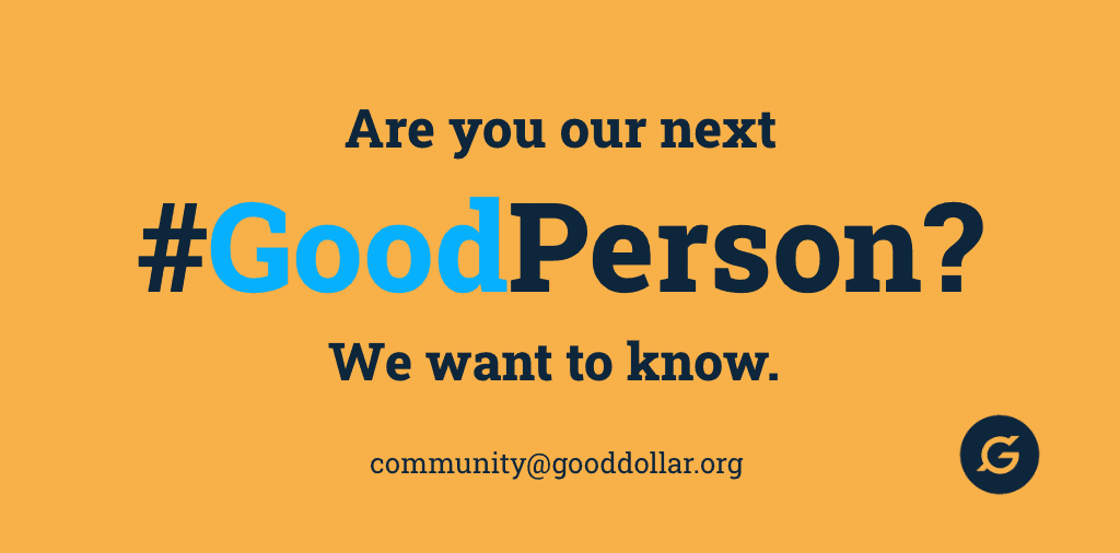 Are you our next #GoodPerson? We want to know! Send us an email at community@gooddollar.org to nominate yourself or a friend.