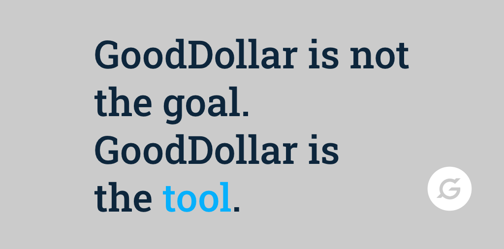 """GoodDollar is not the goal. GoodDollar is the tool."" - quote by #GoodPerson Salvador"