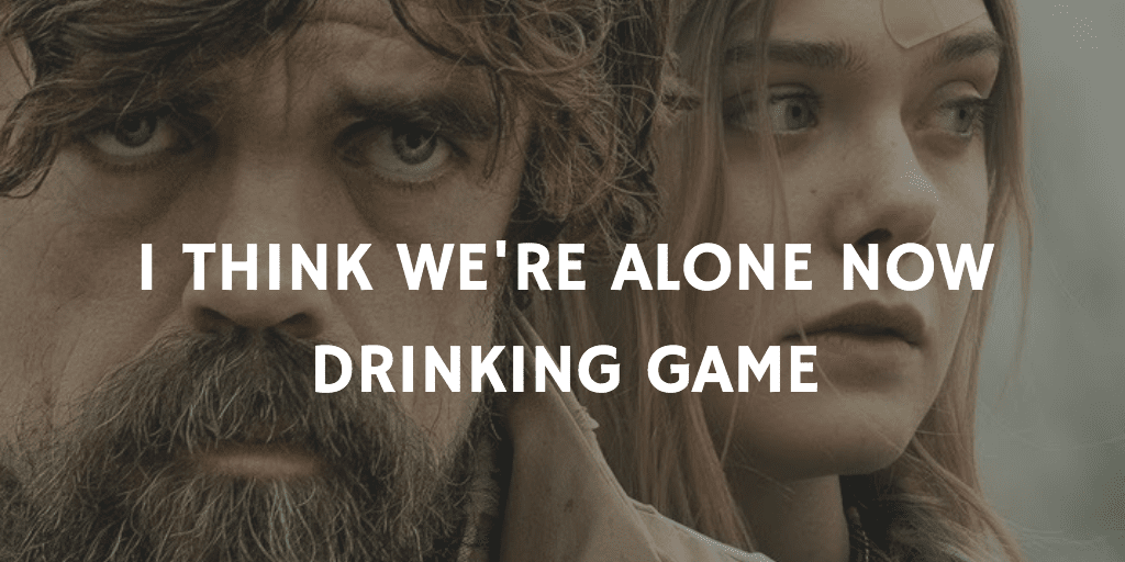 I Think We're Alone Now - Pandemic Movie Drinking Game