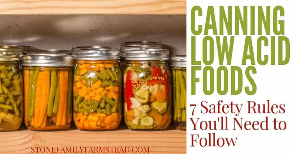 "Green beans, carrots, and other veggies in jars on a shelf with the title ""Canning Low Acid Foods_ 7 Safety Rules You'll Need to Follow - Stone Family Farmstead"""