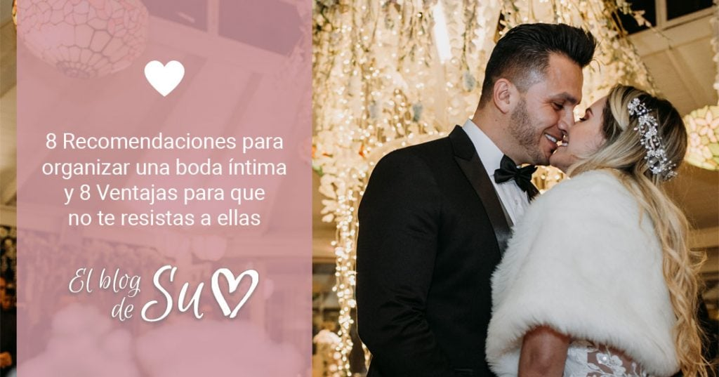 8 Recomendaciones para organizar una boda íntima y 8 ventajas para que no te resistas a ellas