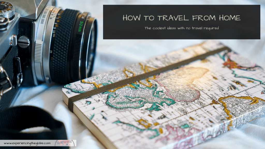 Get your armchair travel going with the coolest ideas on how to travel from home. No actual travel required! – Experiencing the Globe #TravelFromHome #ArmchairTravel #Wanderlust