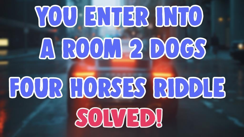 you enter a room 2 dogs 4 horses 1 giraffe riddle answer