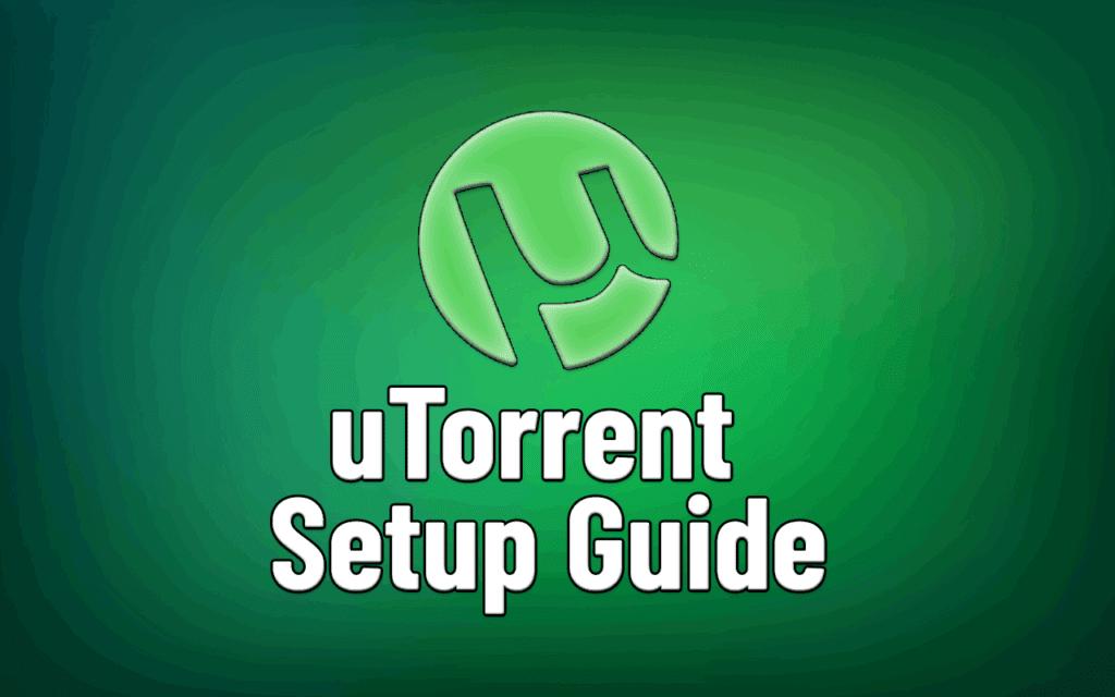 uTorrent setup & Privacy Guide