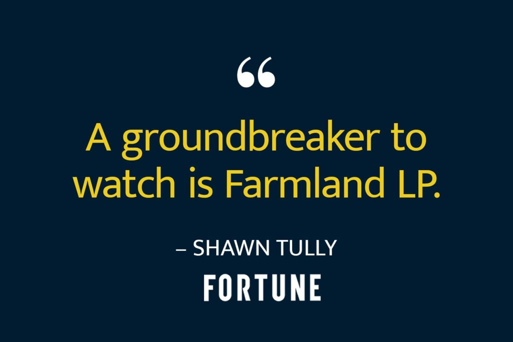 """Quote from Fortune article by Shawn Tully """"A groundbreaker to watch is Farmland LP."""""""