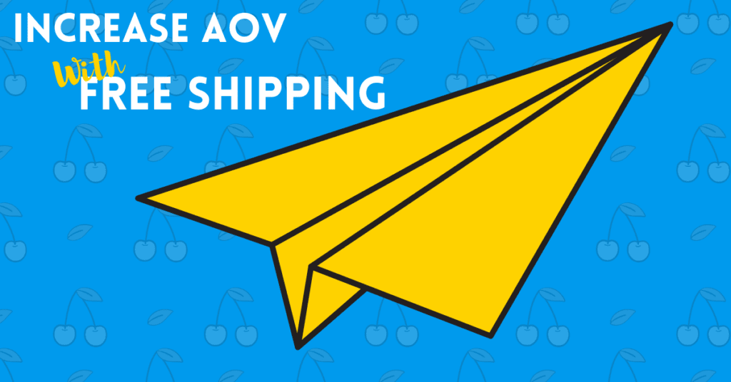 How to Use Free Shipping to Increase Your Average Order Value (+ free email template)