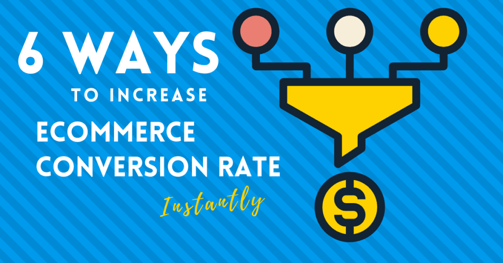 6 Ways To Increase Your Ecommerce Conversion Rate Instantly