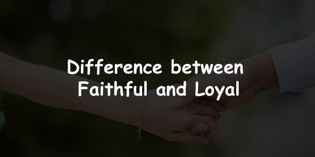 Faithful vs  Loyal – Difference and Comparison – Diffzi