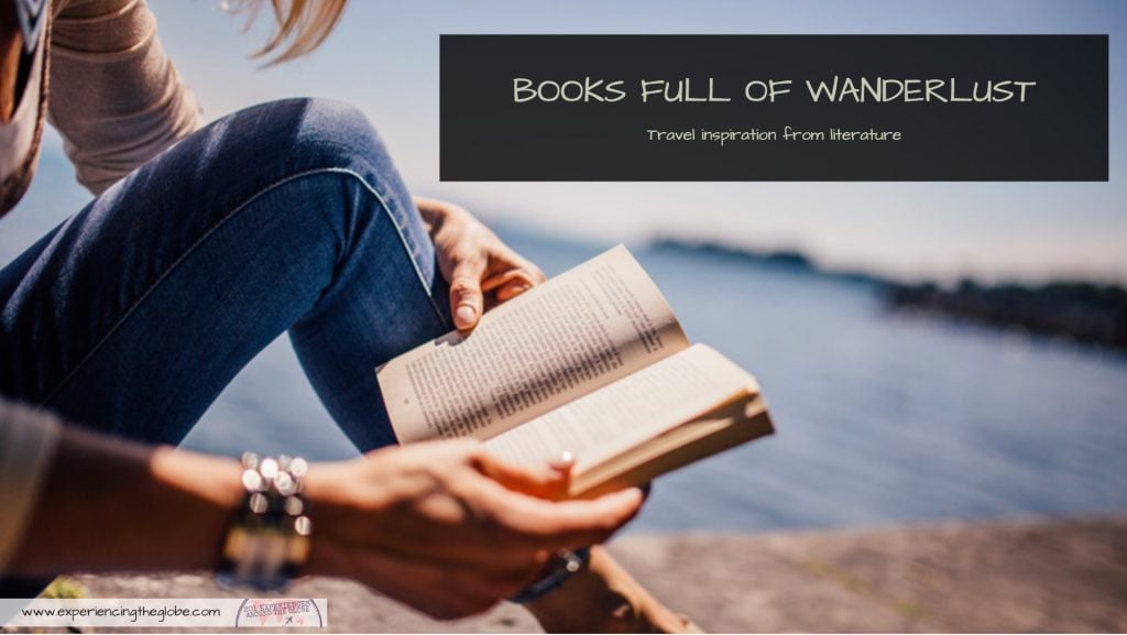 Get inspired by these books full of wanderlust. Whether you want to travel without leaving home, or you want a push to plan the next trip, these books should be read by every traveler - Experiencing the Globe #TravelBooks #Wanderlust #BooksForTravelers