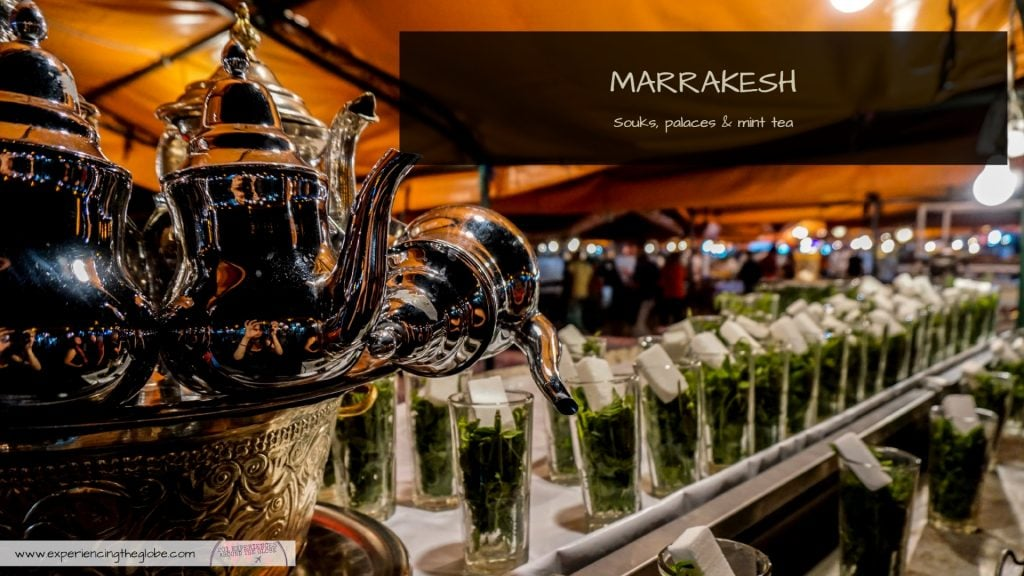 Visit Marrakesh: souks, palaces and (tons of) mint tea - Experiencing the Globe