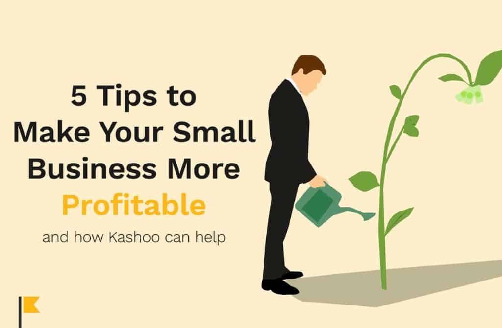 5 Tips to Make Your Small Business More Profitable Kashoo
