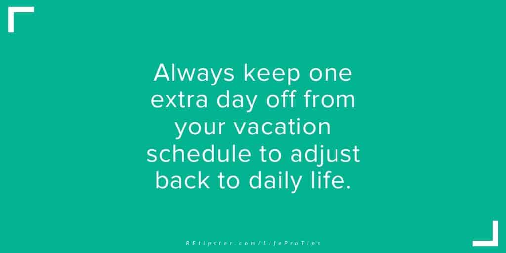 LifeProTip12 - keep one extra day after vacation