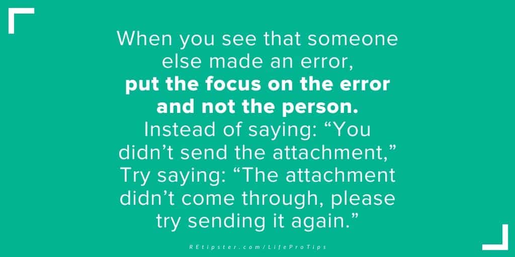 LifeProTip20 - when someone makes an error put the emphasis on the error