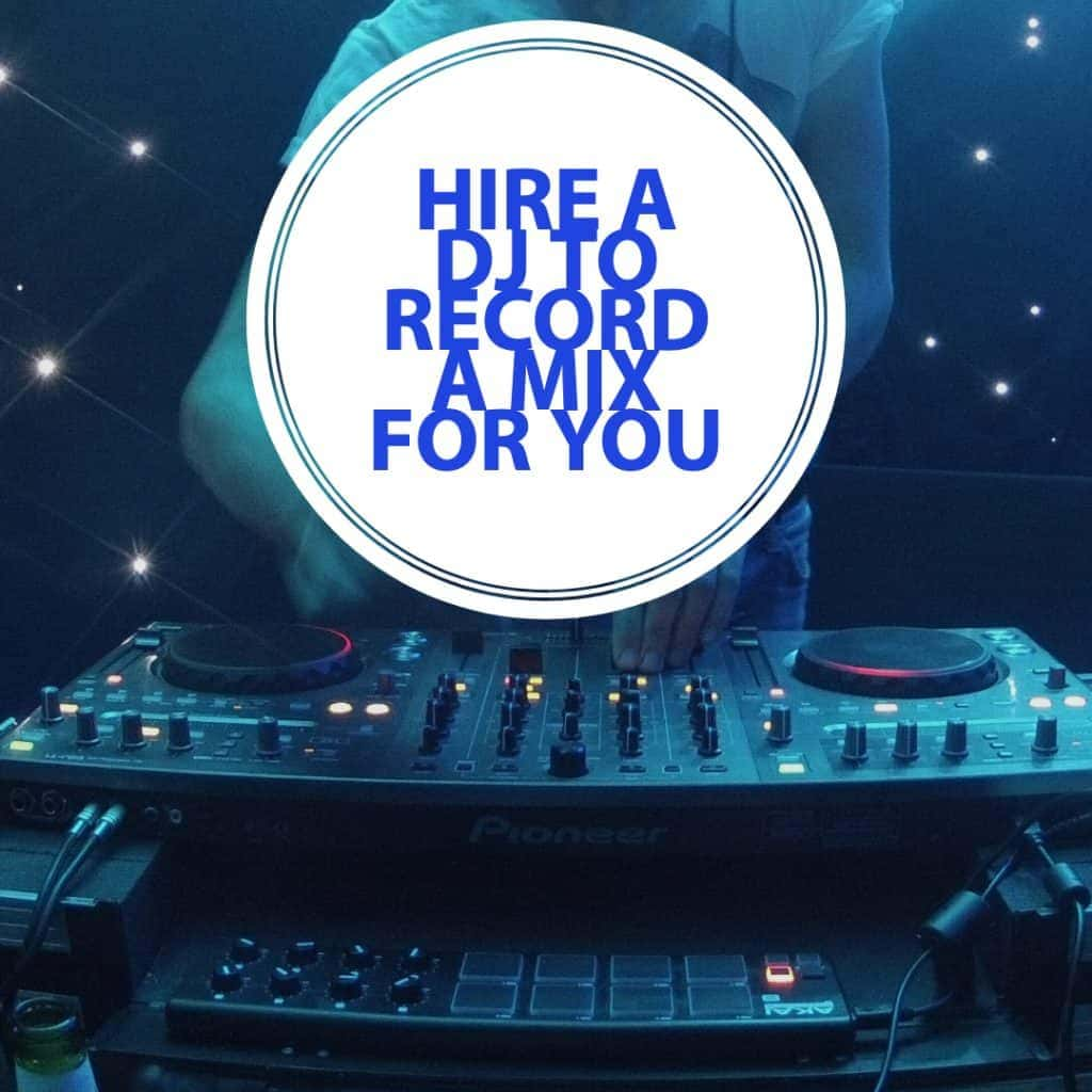 Hire a DJ to Record a Mix For You