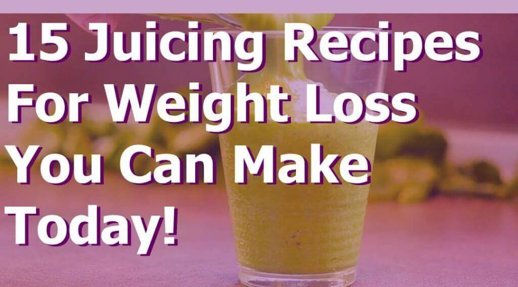 15 Healthy Juicing Recipes for Weight Loss You Can Make Today!