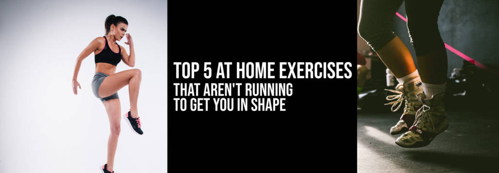 Top 5 at Home Exercises That Aren't Running to Get You in Shape