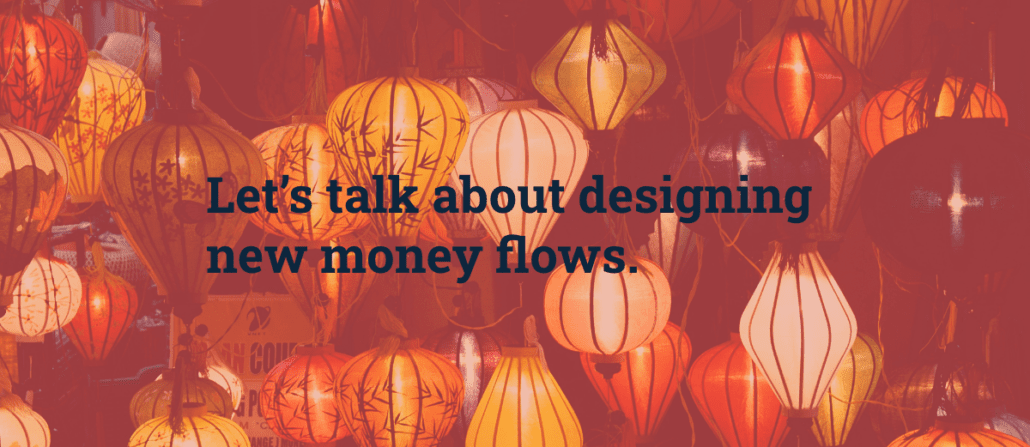 Let's talk about designing new money flows