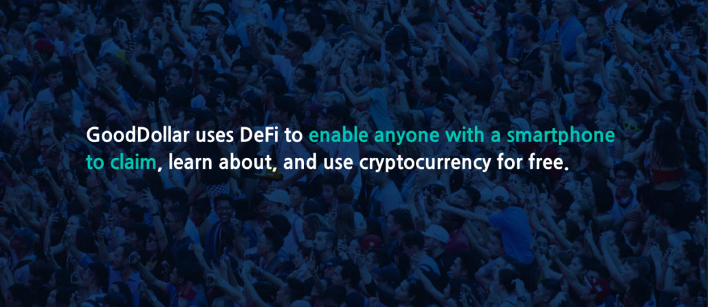 GoodDollar uses DeFi to enable anyone with a smartphone to claim, learn about, and use cryptocurrency for free