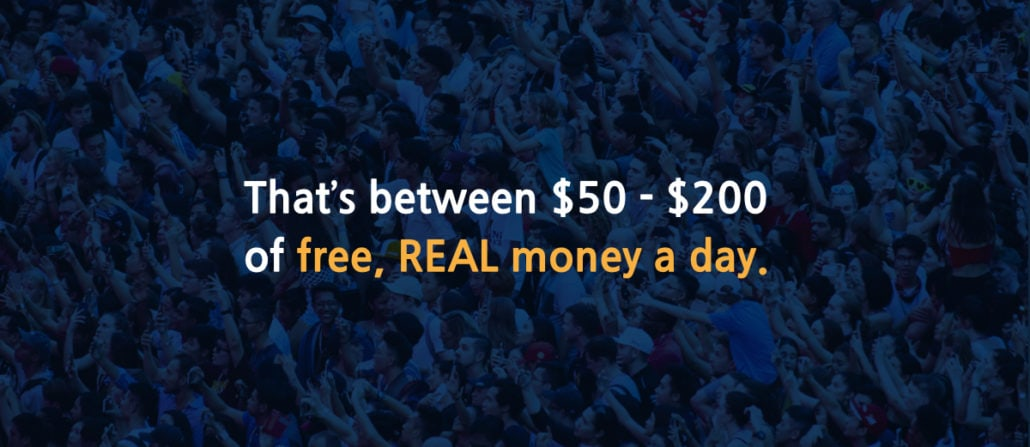 That's between $50-$200 of free, REAL money a day.
