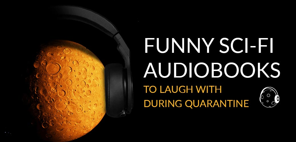 funny sci-fi audiobooks series to laugh with during quarantine