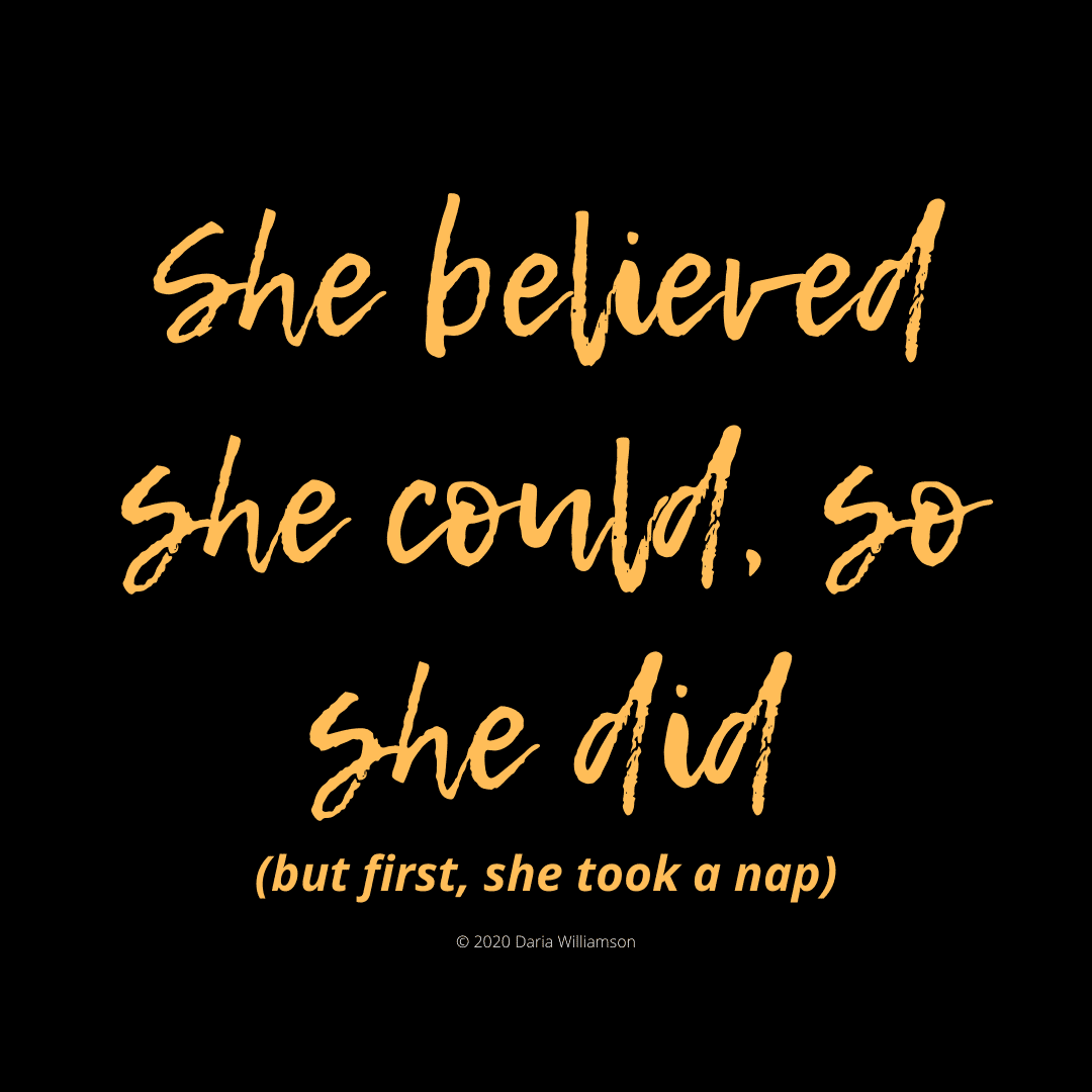 "Gold text on black background: ""She believed she could, so she did (but first, she took a nap)"""