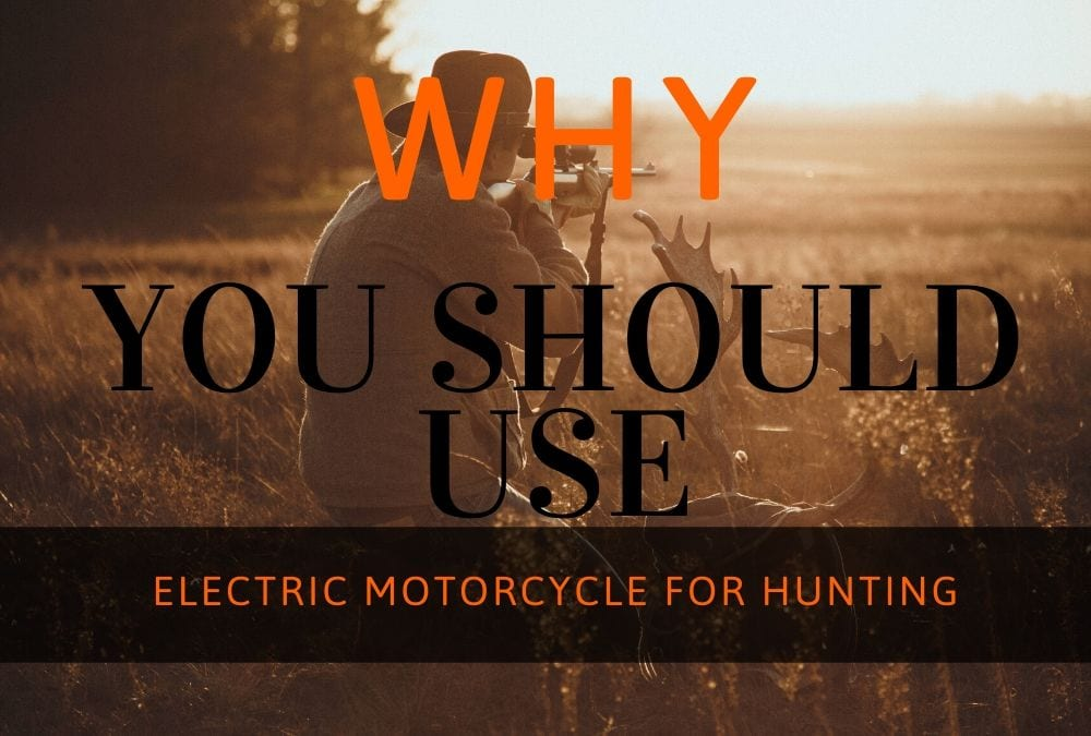 Why you should use electric motorcycle for hunting