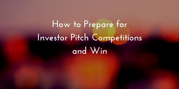 How to Prepare for Investor Pitch Competitions and Win