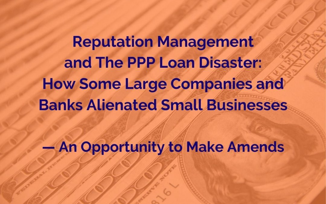 Reputation Management and The PPP Loan Disaster: How Some Large Companies and Banks Alienated Small Businesses