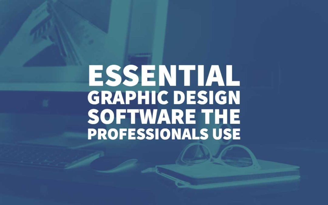 Essential Graphic Design Software the Professionals Use