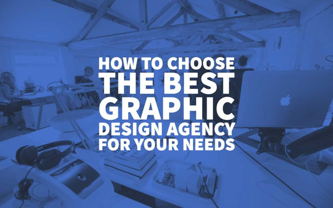 How to Choose the Best Graphic Design Agency for your Needs