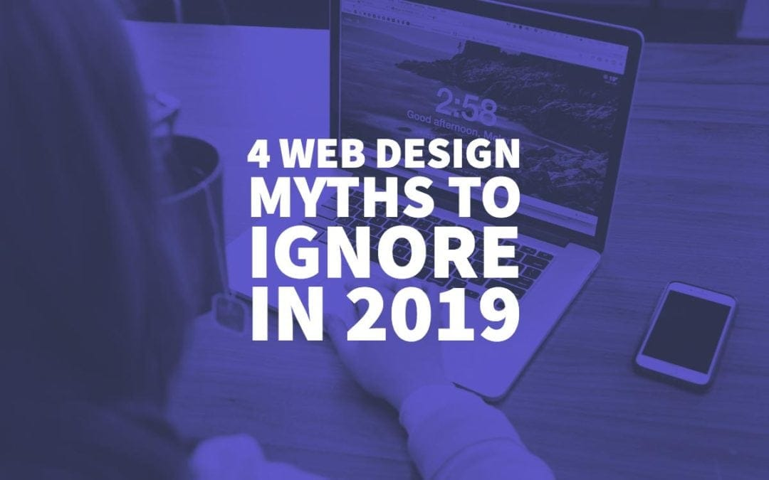 4 Web Design Myths to Ignore in 2019