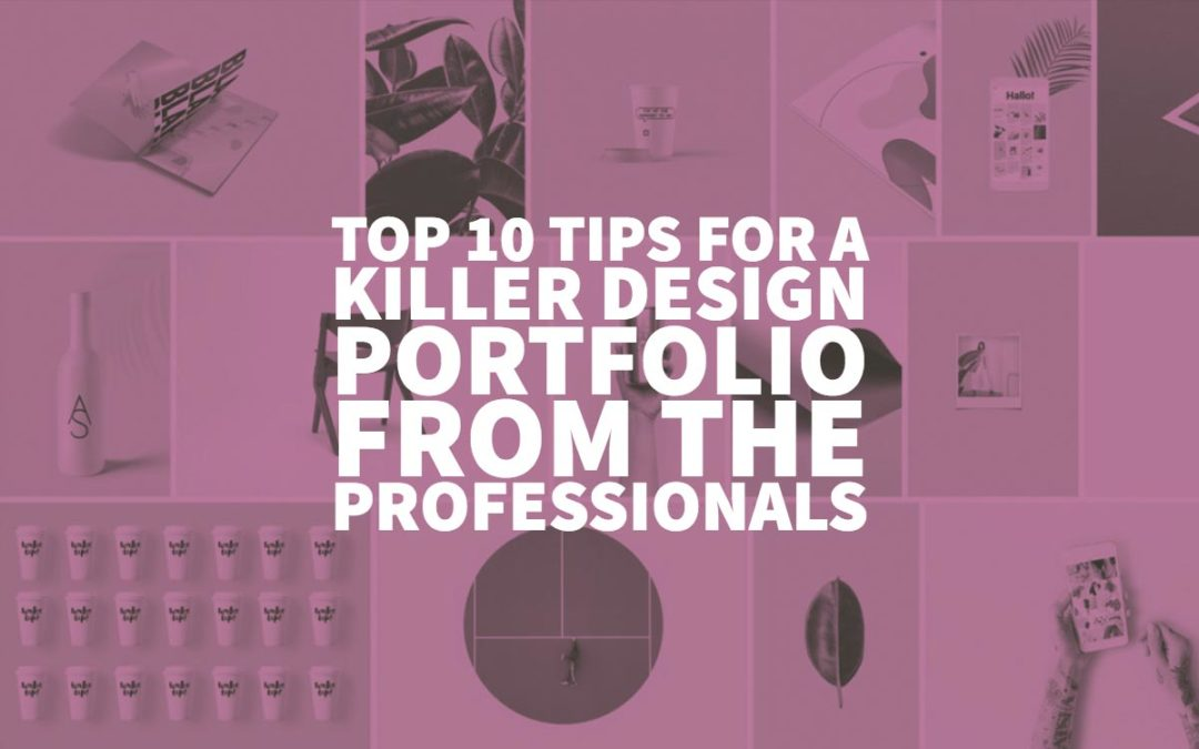 Top 10 Tips for a Killer Design Portfolio from the Professionals