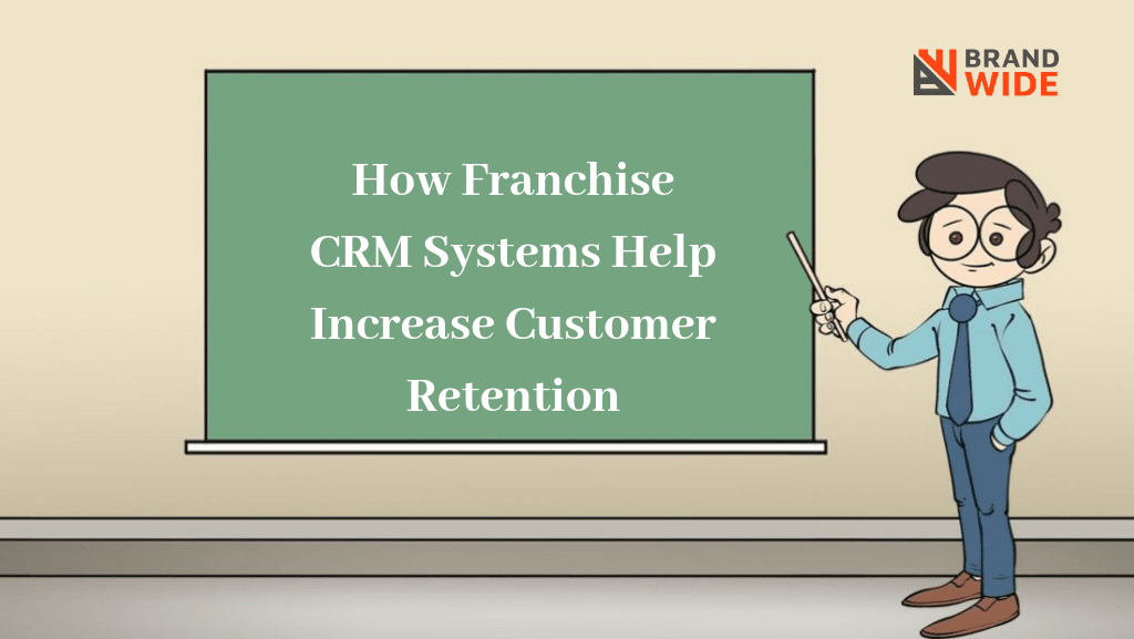 How Franchise CRM Systems Help Increase Customer Retention
