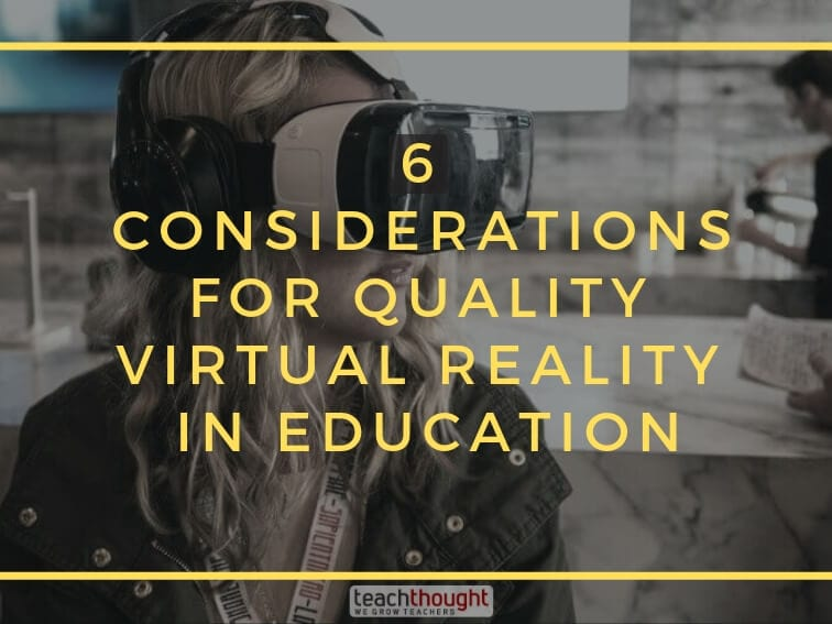 6 Considerations For Adapting Virtual Reality In Education