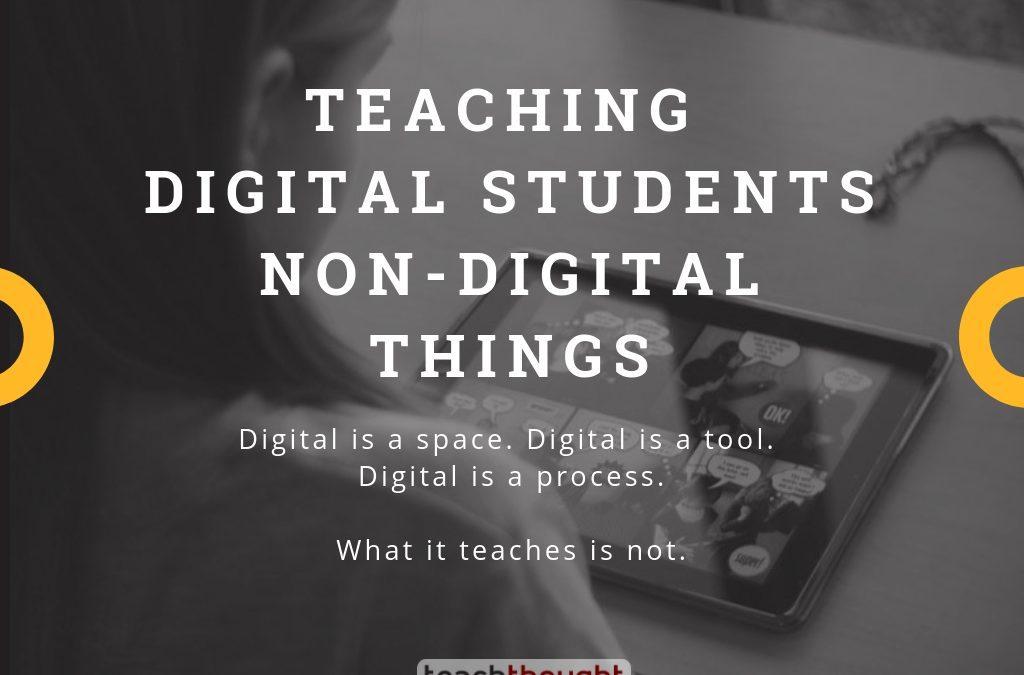 Teaching Digital Students Non-Digital Things