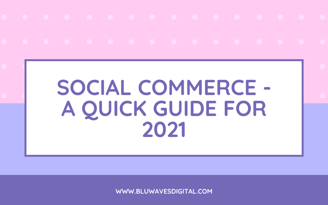 Social Commerce – A Quick guide For 2021