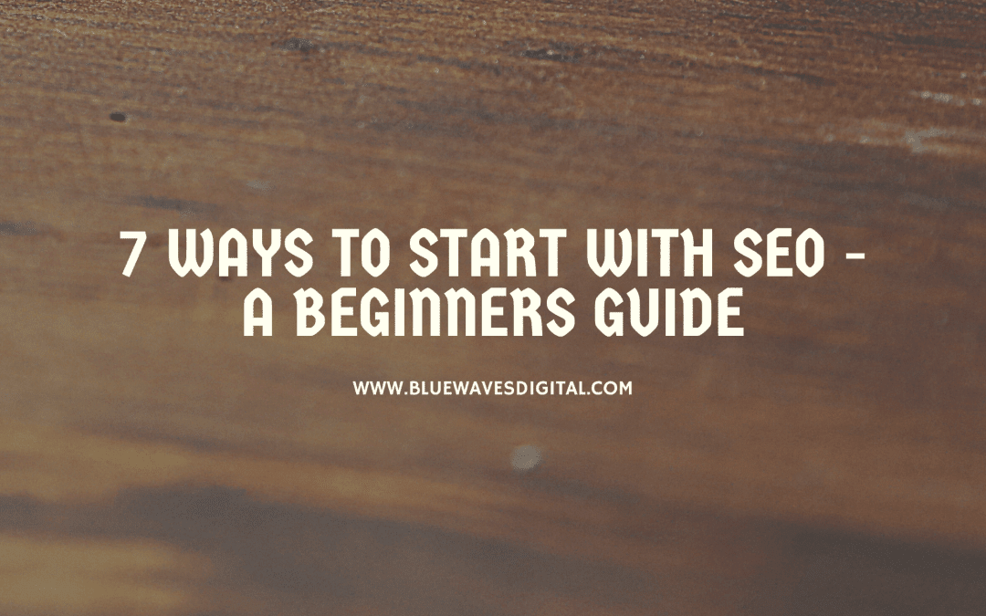7 Ways to Start With SEO - A Beginners Guide