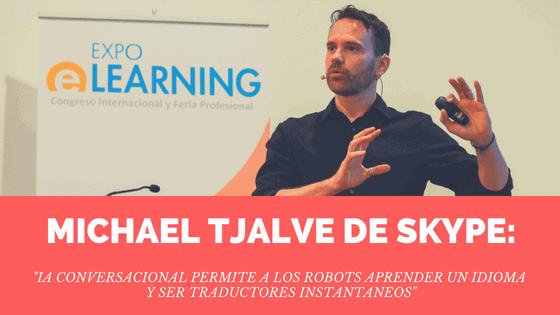 Michael Tjalve de Skype: «IA Conversacional permite a los robots aprender un idioma y ser traductores instantáneos»