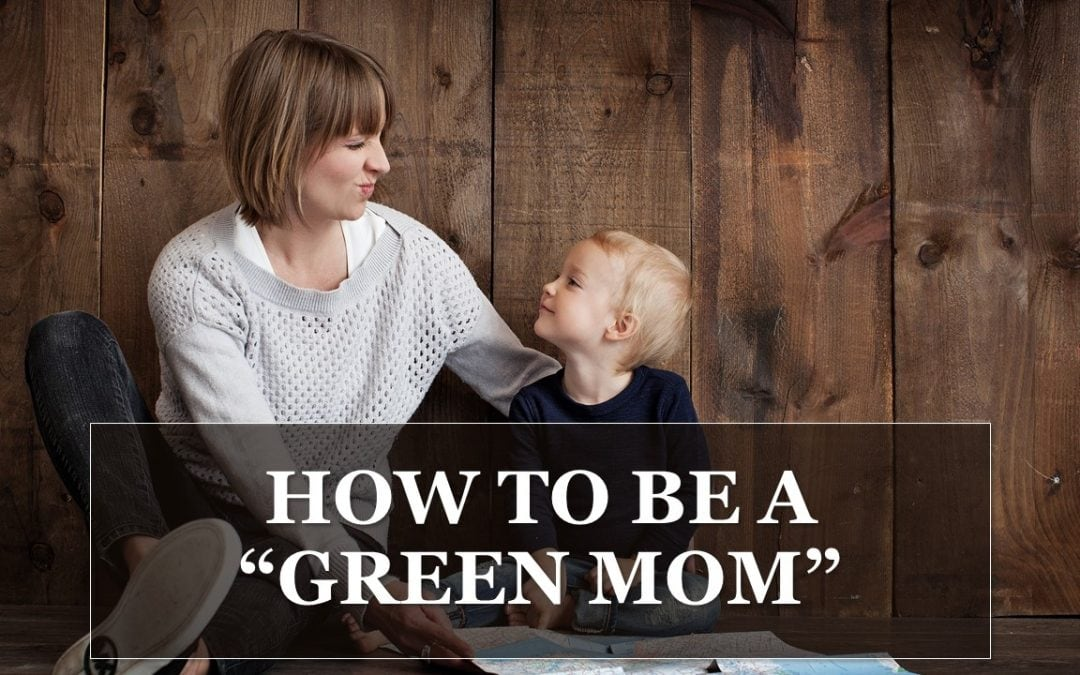 How to Be a Green Mom