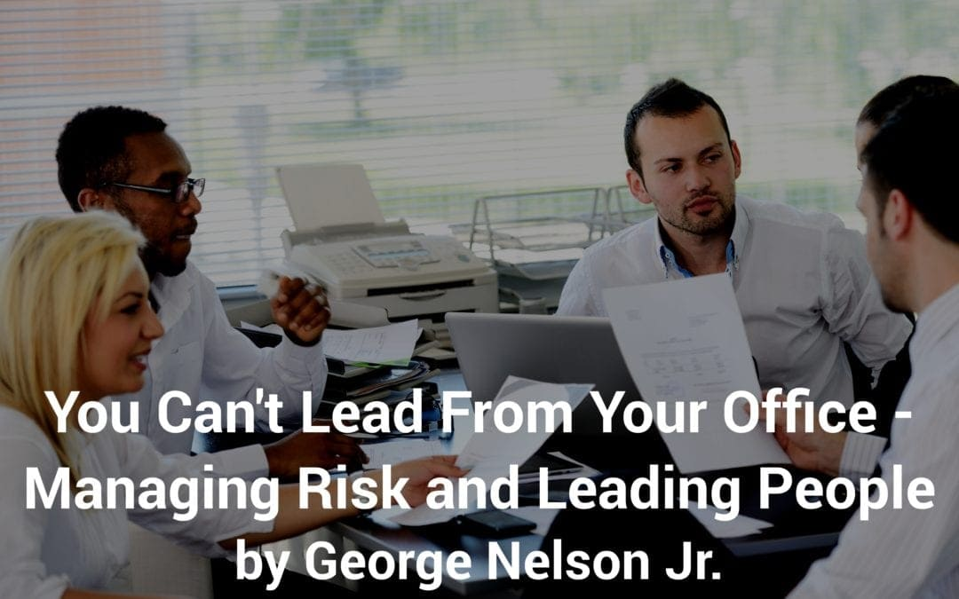 You Can't Lead From Your Office – Managing Risk and Leading People