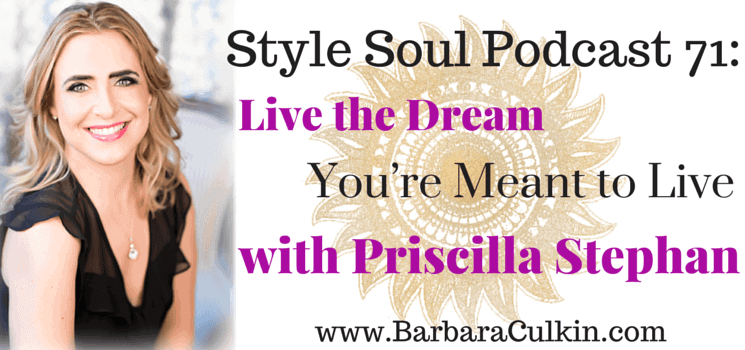 SSP 071: Live the Dream You're Meant to Live with Priscilla Stephan