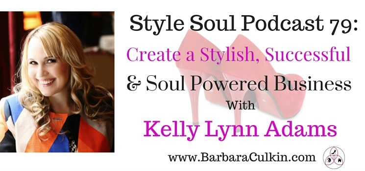 SSP 079:Create a Stylish, Successful & Soul Powered Business with Kelly Lynn Adams